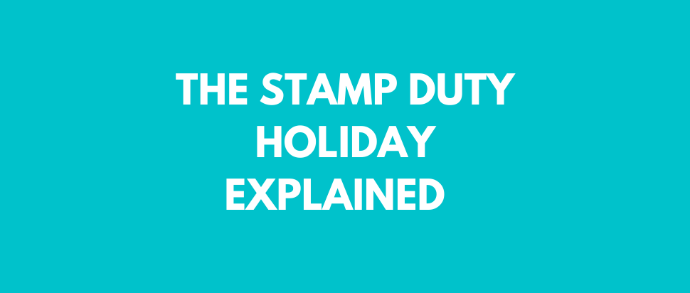 THE STAMP DUTY HOLIDAY EXPLAINED